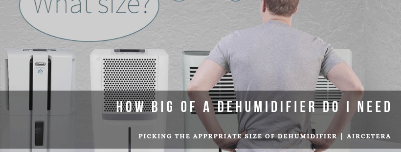 How big dehumidifier do I need