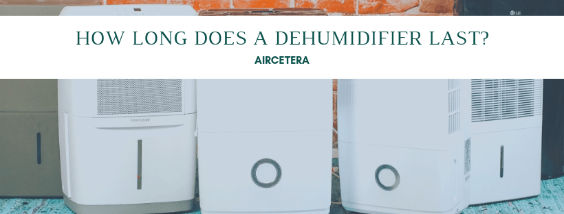 How long does a dehumidifier lasts
